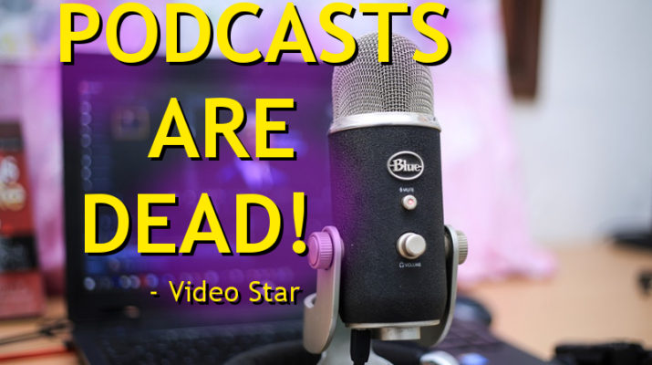Podcasts are Dead